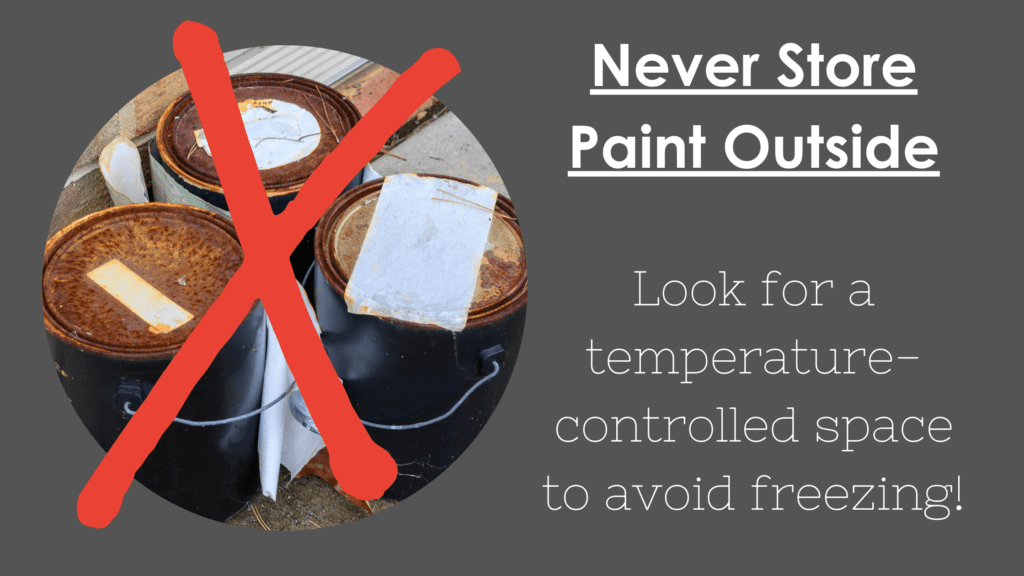 storing paint outside or in non-temperature controlled areas can cause paint to go bad.