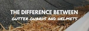 Close up image of debris in gutter system with title that reads: The difference between gutter guards and helmets